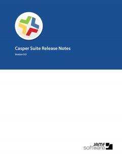 Casper Suite 9.9 Release Notes