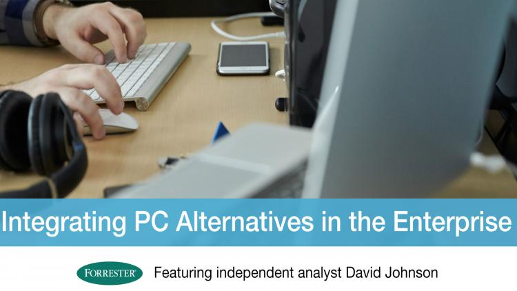 Hear what Forrester Research thinks are the best methods for integrating PC Alternatives in your organization.